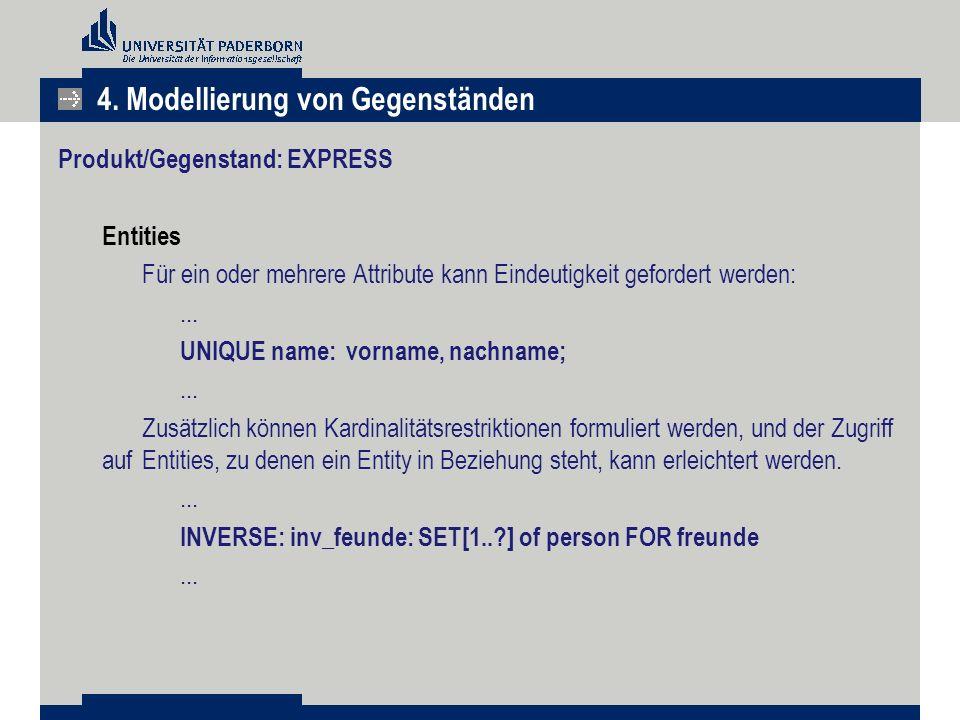 Produkt/Gegenstand: EXPRESS Entities Für ein oder mehrere Attribute kann Eindeutigkeit gefordert werden:... UNIQUE name:vorname, nachname;... Zusätzli