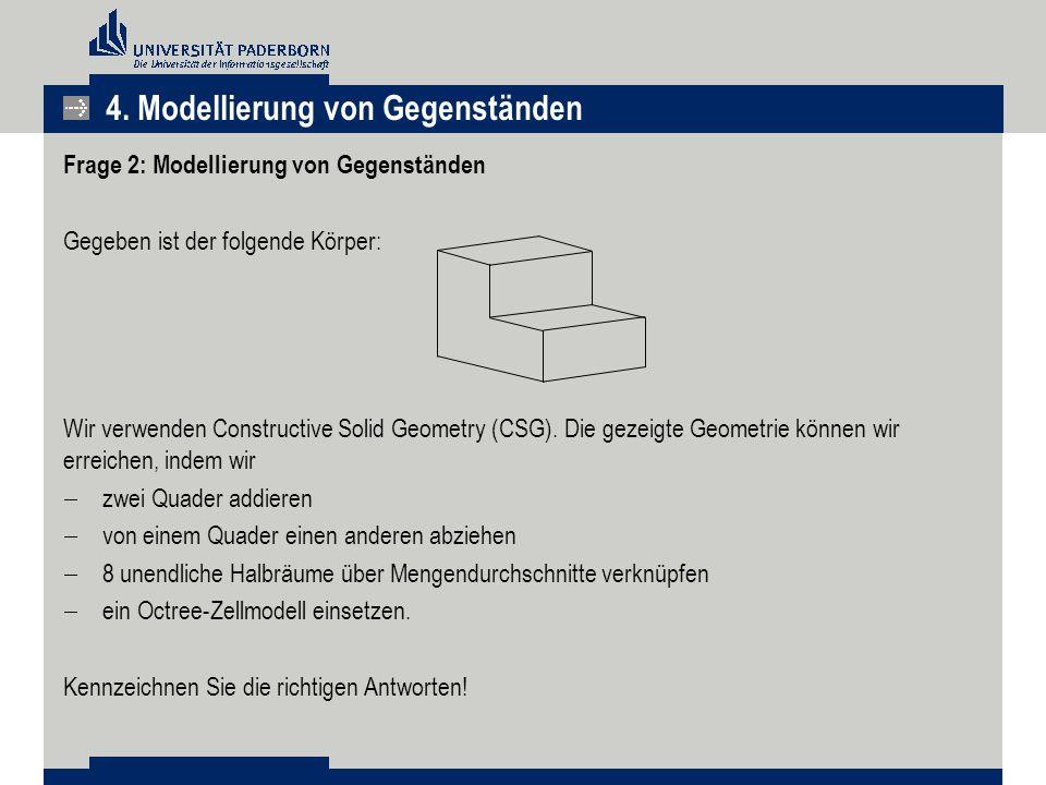 4. Modellierung von Gegenständen Frage 2: Modellierung von Gegenständen Gegeben ist der folgende Körper: Wir verwenden Constructive Solid Geometry (CS