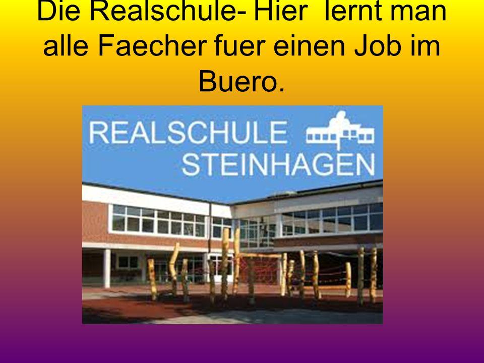 Die Realschule- Hier lernt man alle Faecher fuer einen Job im Buero.