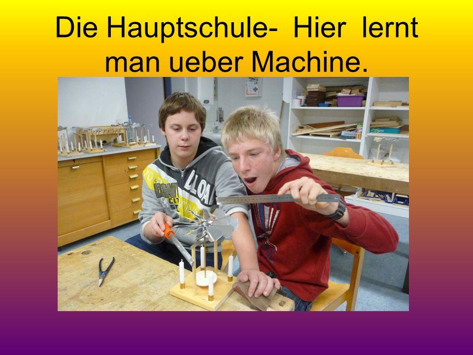 Die Hauptschule- Hier lernt man ueber Machine.