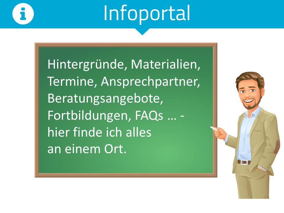 Infoportal Hintergründe, Materialien, Termine, Ansprechpartner, Beratungsangebote, Fortbildungen, FAQs … - hier finde ich alles an einem Ort.
