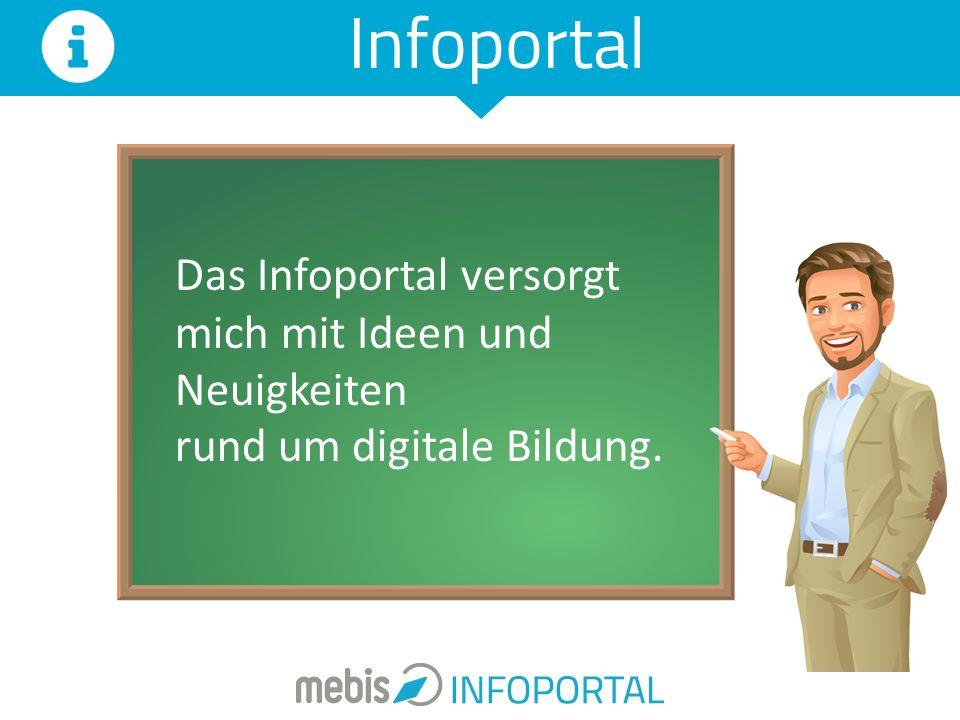 Das Infoportal versorgt mich mit Ideen und Neuigkeiten rund um digitale Bildung. Infoportal