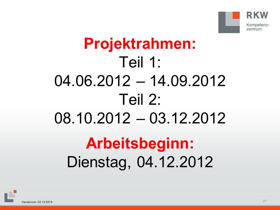 RKW Kompetenzzentrum Masterfolie Juni 200821 Projektrahmen: Teil 1: 04.06.2012 – 14.09.2012 Teil 2: 08.10.2012 – 03.12.2012 Arbeitsbeginn: Dienstag, 04.12.2012 Osnabrück, 02.12.2014