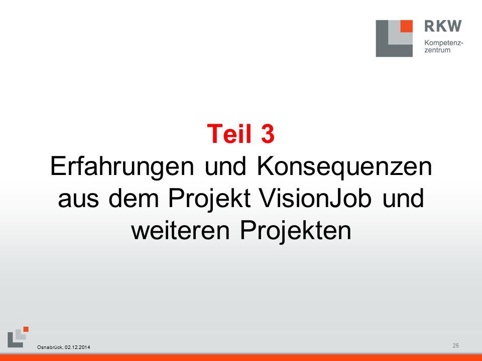 RKW Kompetenzzentrum Masterfolie Juni 200825 Teil 3 Erfahrungen und Konsequenzen aus dem Projekt VisionJob und weiteren Projekten Osnabrück, 02.12.2014