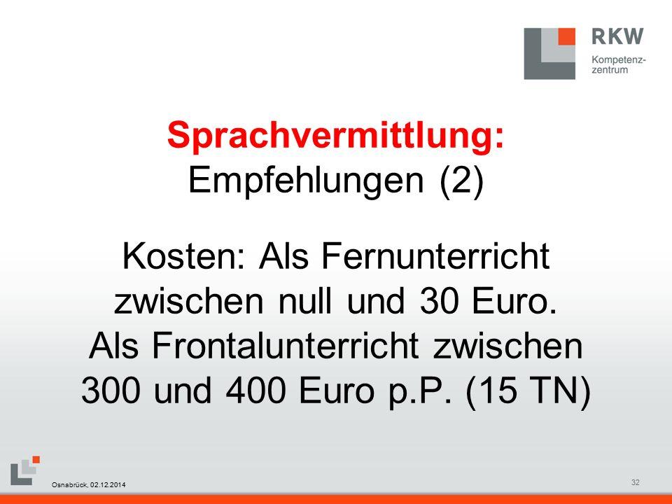RKW Kompetenzzentrum Masterfolie Juni 200832 Sprachvermittlung: Empfehlungen (2) Kosten: Als Fernunterricht zwischen null und 30 Euro.