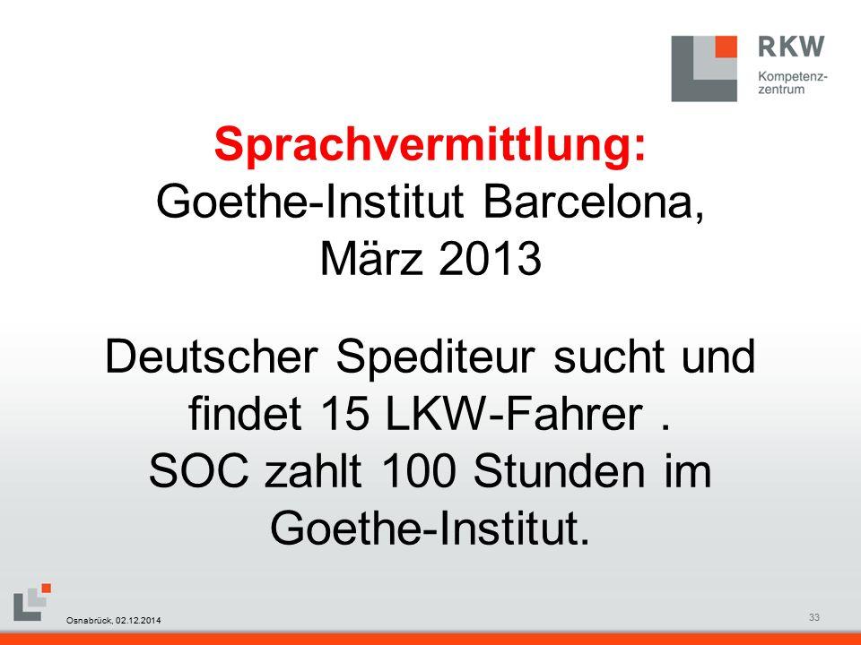 RKW Kompetenzzentrum Masterfolie Juni 200833 Sprachvermittlung: Goethe-Institut Barcelona, März 2013 Deutscher Spediteur sucht und findet 15 LKW-Fahrer.