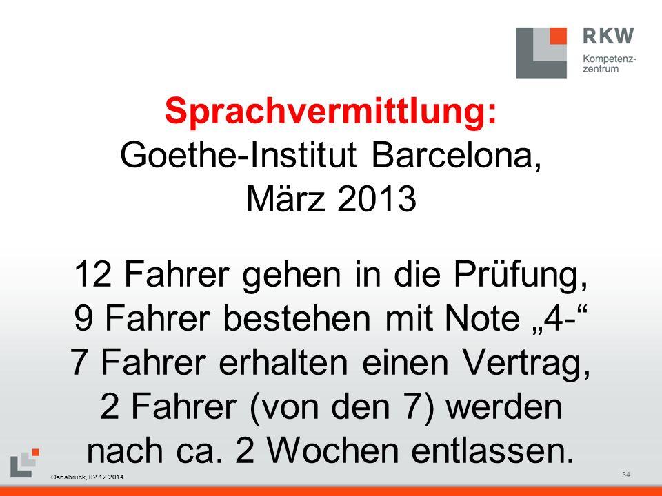 """RKW Kompetenzzentrum Masterfolie Juni 200834 Sprachvermittlung: Goethe-Institut Barcelona, März 2013 12 Fahrer gehen in die Prüfung, 9 Fahrer bestehen mit Note """"4- 7 Fahrer erhalten einen Vertrag, 2 Fahrer (von den 7) werden nach ca."""