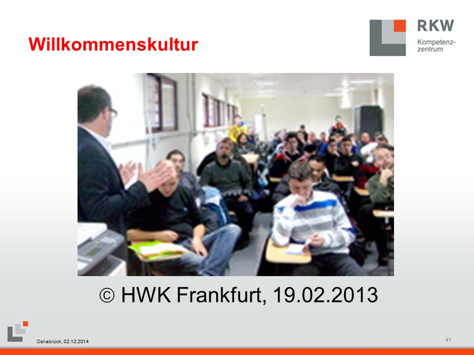 RKW Kompetenzzentrum Masterfolie Juni 200841 Willkommenskultur  HWK Frankfurt, 19.02.2013 Osnabrück, 02.12.2014