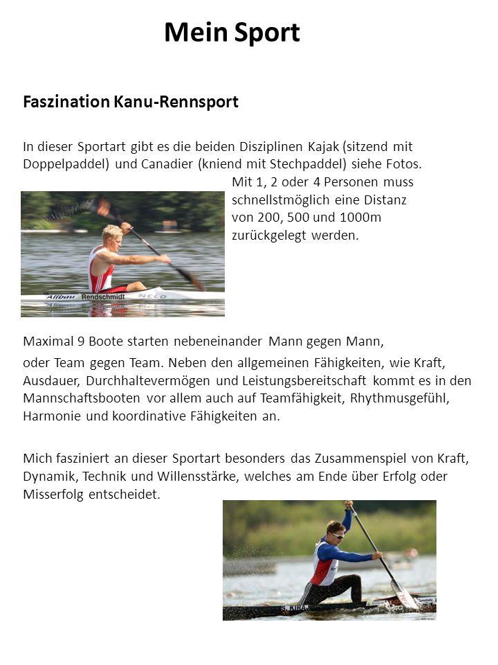 Faszination Kanu-Rennsport In dieser Sportart gibt es die beiden Disziplinen Kajak (sitzend mit Doppelpaddel) und Canadier (kniend mit Stechpaddel) siehe Fotos.