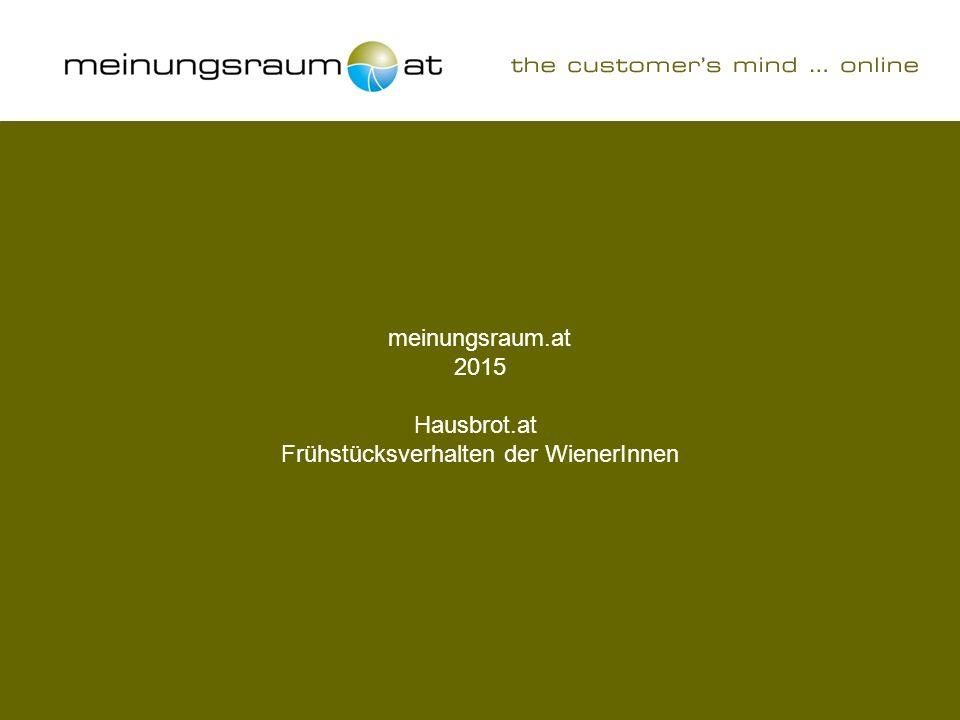 Seite 1 Hausbrot.at - Frühstücksverhalten der WienerInnen – 2015 meinungsraum.at 2015 Hausbrot.at Frühstücksverhalten der WienerInnen