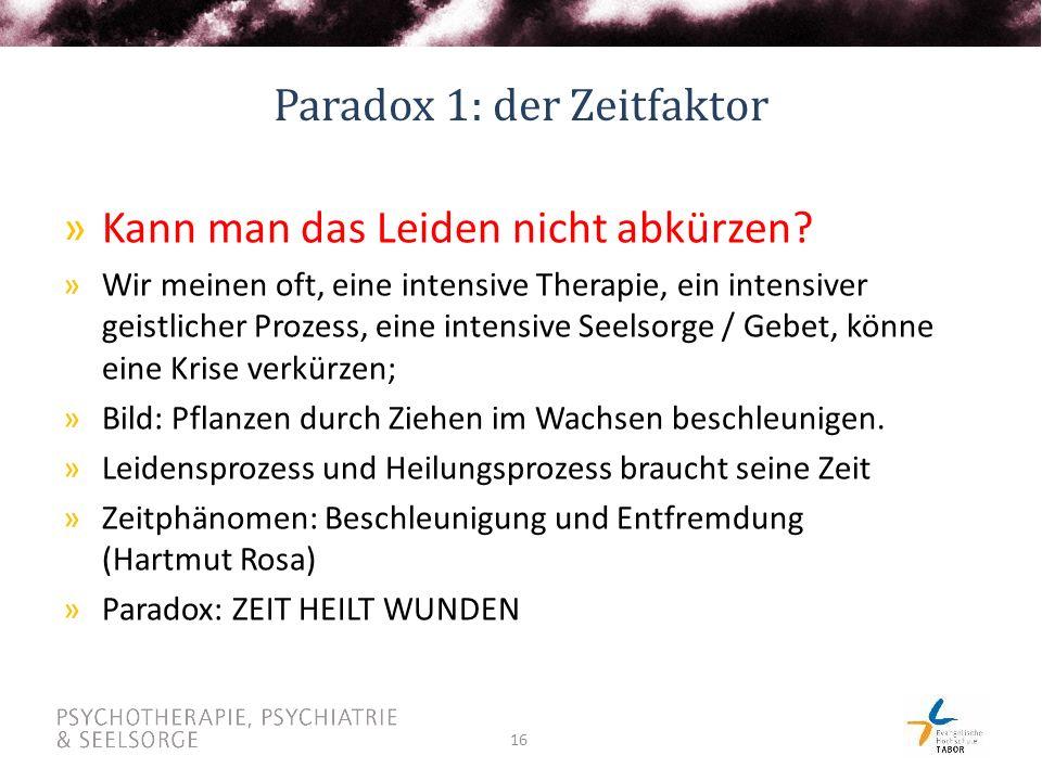 16 Paradox 1: der Zeitfaktor »Kann man das Leiden nicht abkürzen.