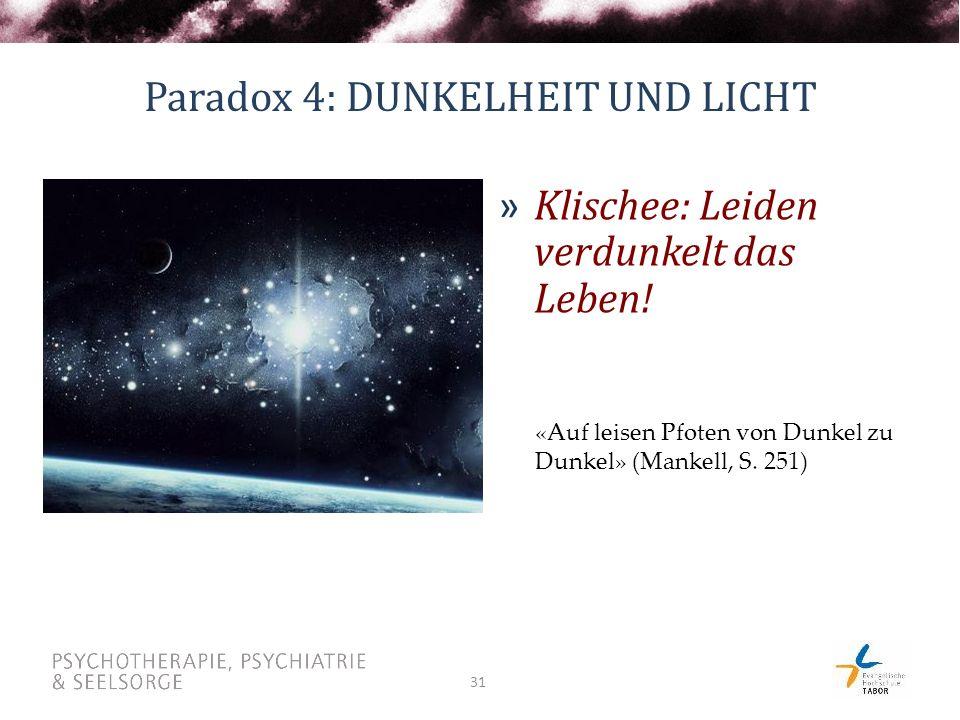 31 Paradox 4: DUNKELHEIT UND LICHT » Klischee: Leiden verdunkelt das Leben.