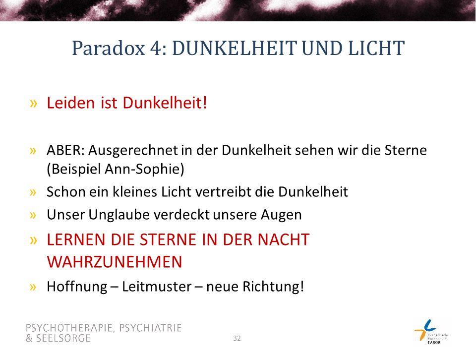 32 Paradox 4: DUNKELHEIT UND LICHT »Leiden ist Dunkelheit.