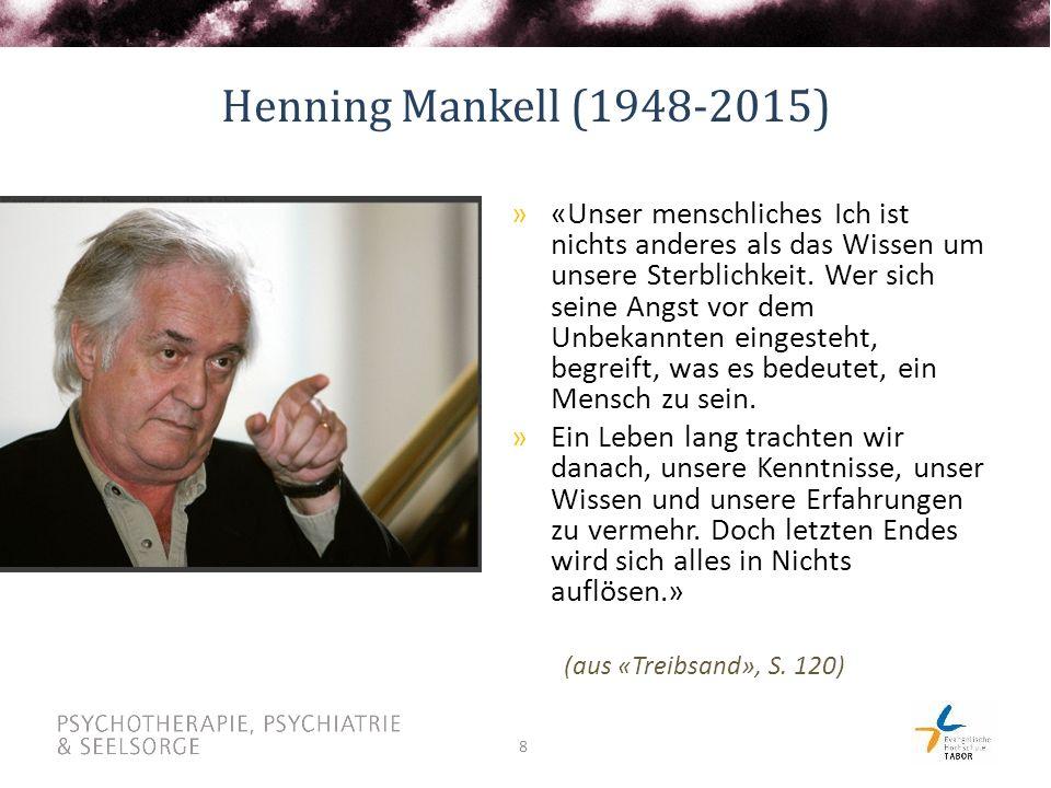 8 Henning Mankell (1948-2015) »«Unser menschliches Ich ist nichts anderes als das Wissen um unsere Sterblichkeit.