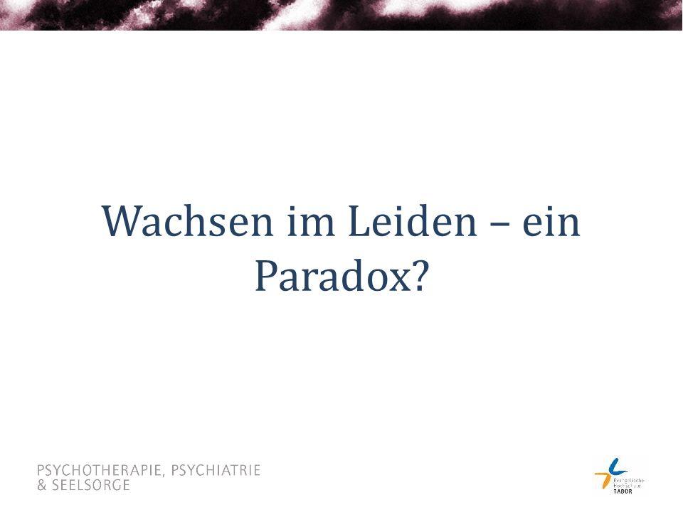 Wachsen im Leiden – ein Paradox