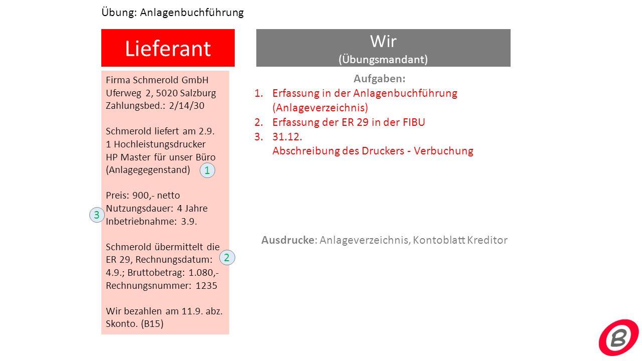 Lieferant Wir (Übungsmandant) Firma Schmerold GmbH Uferweg 2, 5020 Salzburg Zahlungsbed.: 2/14/30 Schmerold liefert am 2.9. 1 Hochleistungsdrucker HP