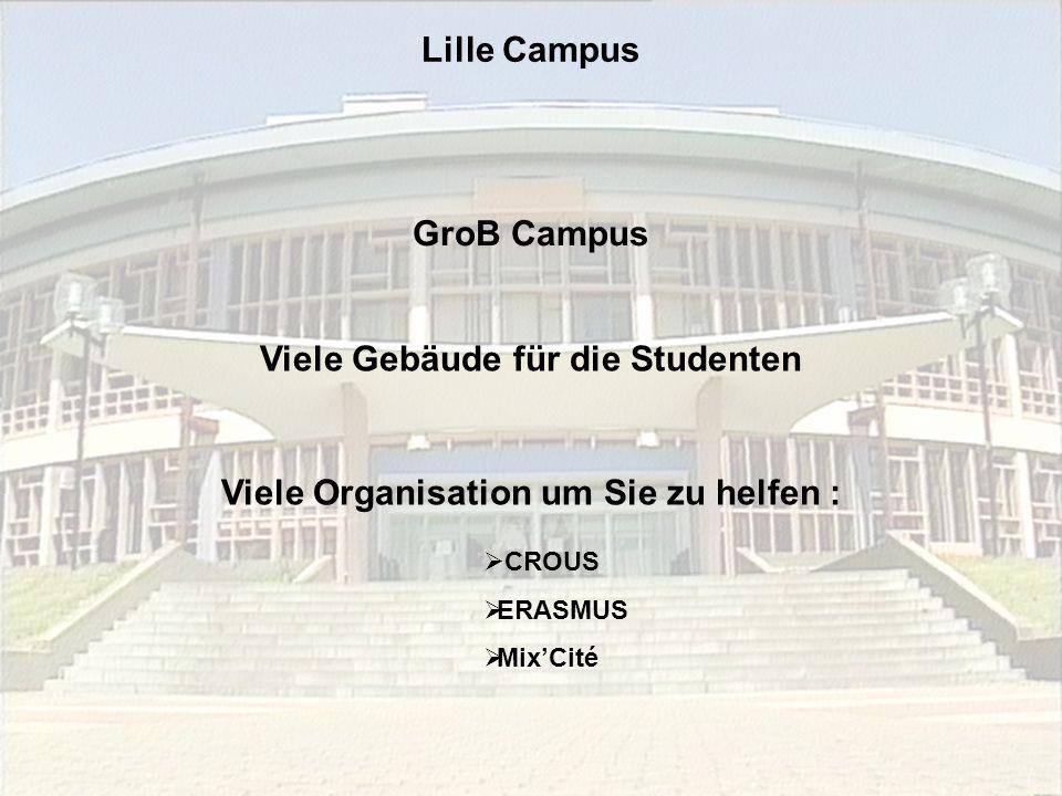 GroB Campus Viele Gebäude für die Studenten Viele Organisation um Sie zu helfen :  CROUS  ERASMUS  Mix'Cité