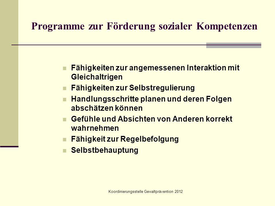 Koordinierungsstelle Gewaltprävention 2012 Programme zur Förderung sozialer Kompetenzen Fähigkeiten zur angemessenen Interaktion mit Gleichaltrigen Fä