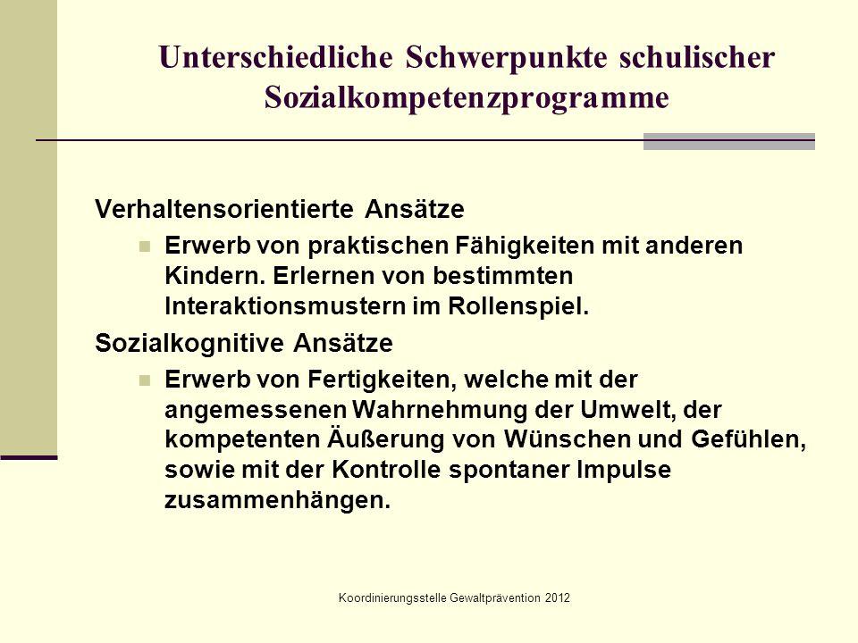 Koordinierungsstelle Gewaltprävention 2012 Unterschiedliche Schwerpunkte schulischer Sozialkompetenzprogramme Verhaltensorientierte Ansätze Erwerb von