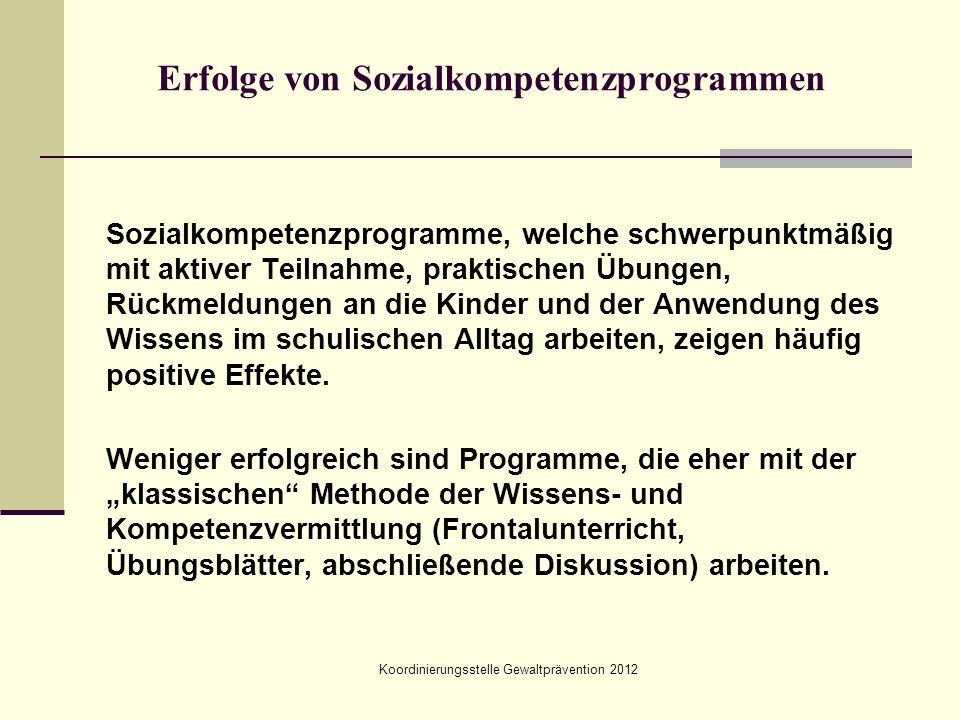 Koordinierungsstelle Gewaltprävention 2012 Erfolge von Sozialkompetenzprogrammen Sozialkompetenzprogramme, welche schwerpunktmäßig mit aktiver Teilnah