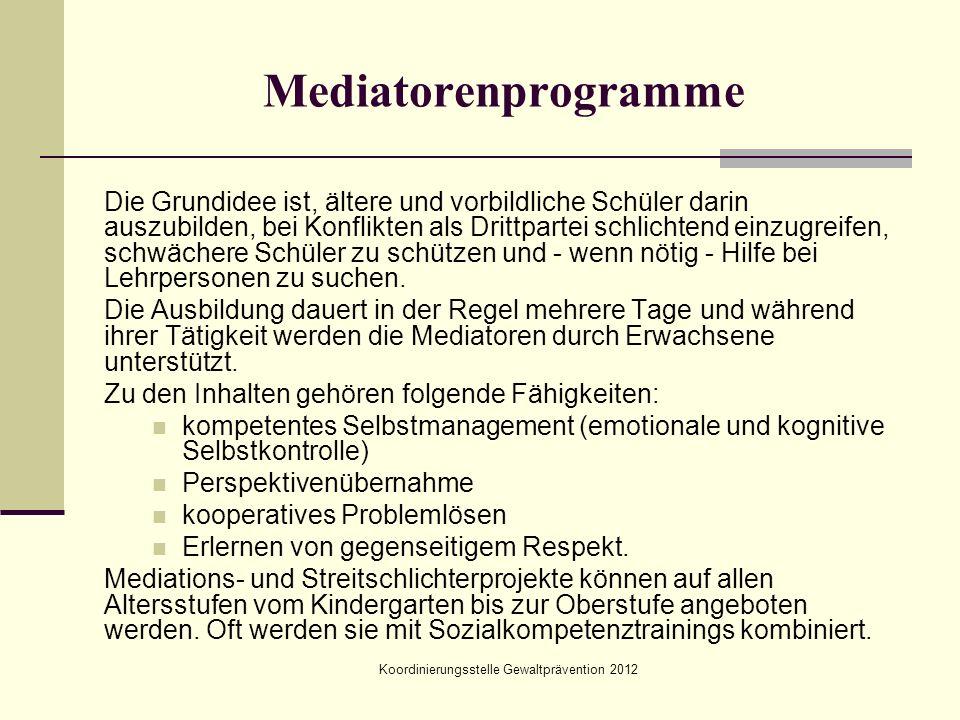 Koordinierungsstelle Gewaltprävention 2012 Mediatorenprogramme Die Grundidee ist, ältere und vorbildliche Schüler darin auszubilden, bei Konflikten al