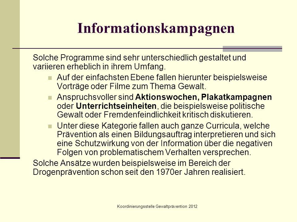Koordinierungsstelle Gewaltprävention 2012 Informationskampagnen Solche Programme sind sehr unterschiedlich gestaltet und variieren erheblich in ihrem