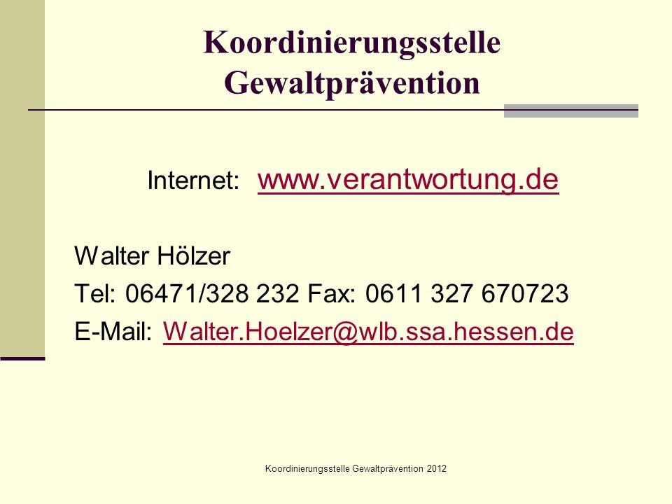 Koordinierungsstelle Gewaltprävention Internet: www.verantwortung.de www.verantwortung.de Walter Hölzer Tel: 06471/328 232 Fax: 0611 327 670723 E-Mail