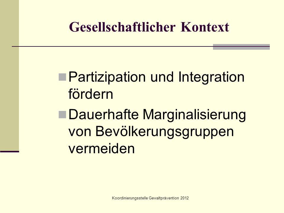 Koordinierungsstelle Gewaltprävention 2012 Gesellschaftlicher Kontext Partizipation und Integration fördern Dauerhafte Marginalisierung von Bevölkerun