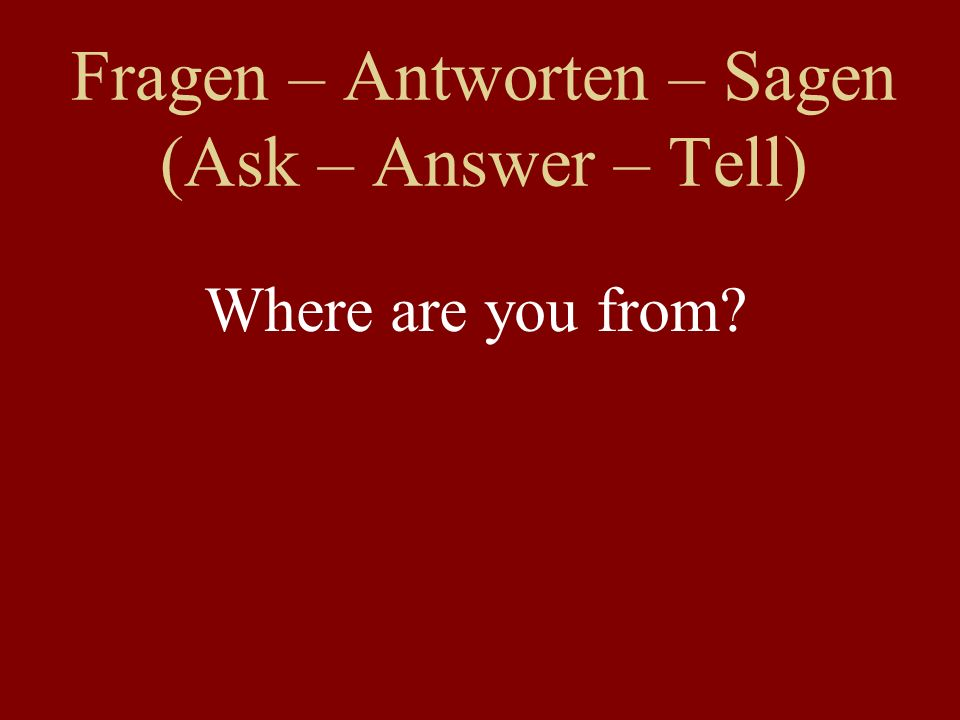 Fragen – Antworten – Sagen (Ask – Answer – Tell) Where are you from