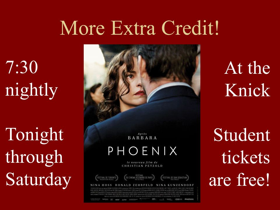More Extra Credit! 7:30 nightly Tonight through Saturday At the Knick Student tickets are free!