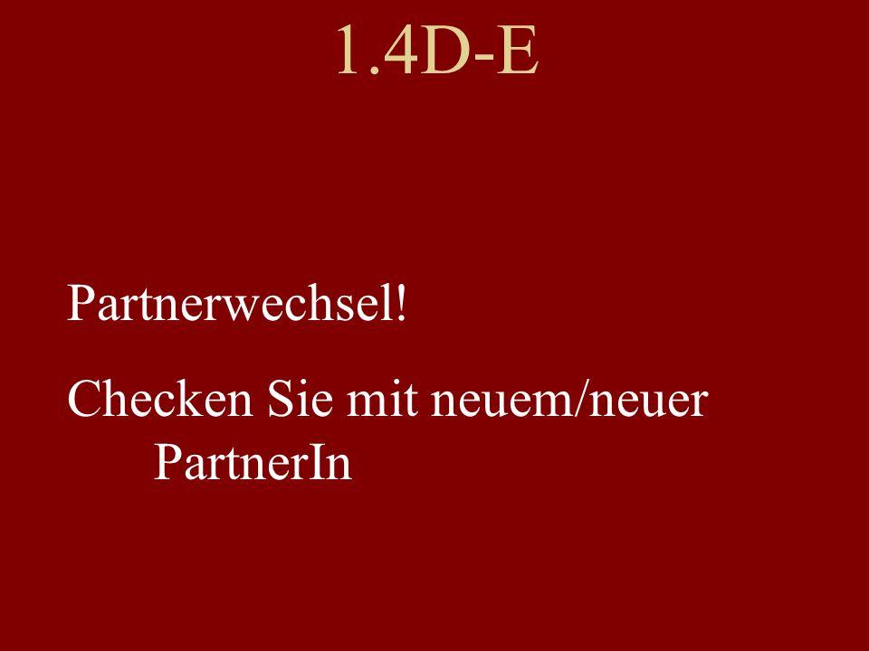 1.4D-E Partnerwechsel! Checken Sie mit neuem/neuer PartnerIn