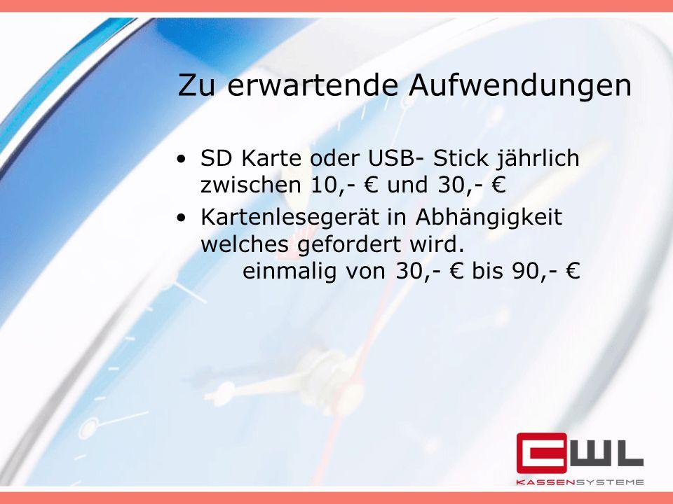 Zu erwartende Aufwendungen SD Karte oder USB- Stick jährlich zwischen 10,- € und 30,- € Kartenlesegerät in Abhängigkeit welches gefordert wird. einmal