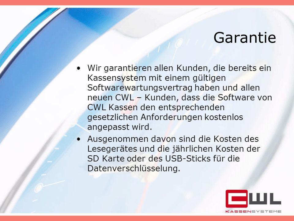 Garantie Wir garantieren allen Kunden, die bereits ein Kassensystem mit einem gültigen Softwarewartungsvertrag haben und allen neuen CWL – Kunden, das