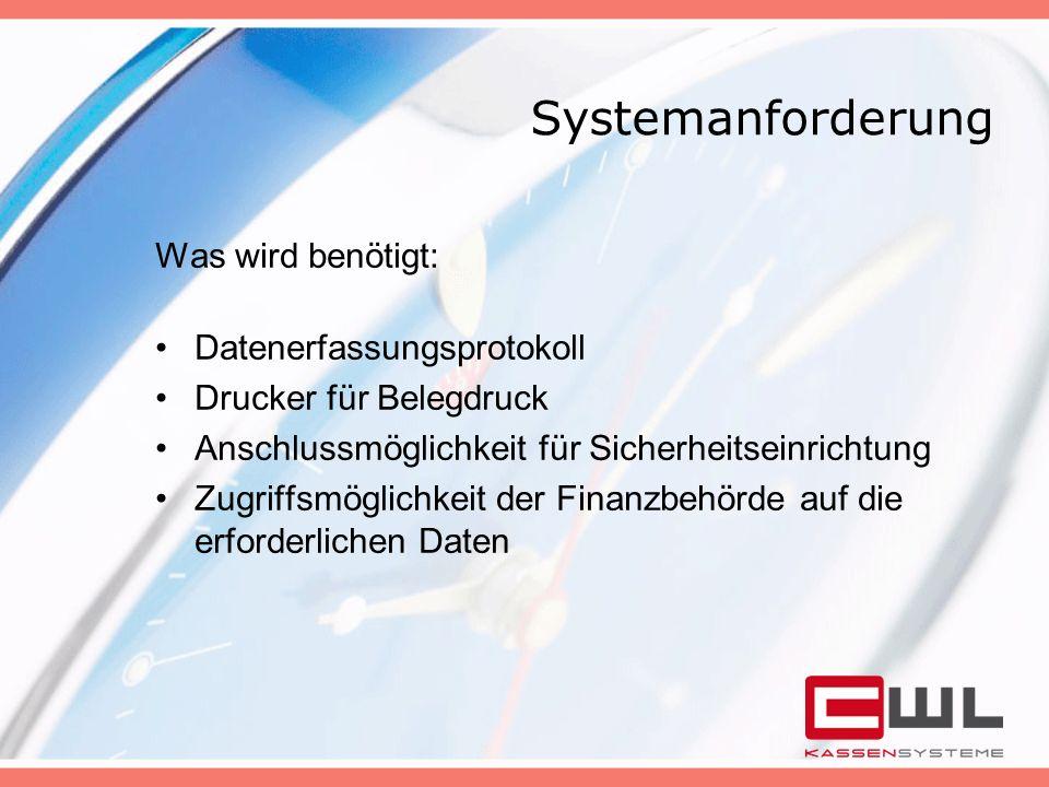 Systemanforderung Was wird benötigt: Datenerfassungsprotokoll Drucker für Belegdruck Anschlussmöglichkeit für Sicherheitseinrichtung Zugriffsmöglichke