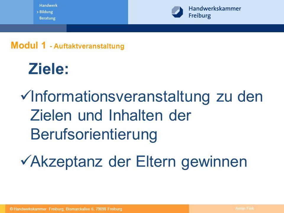 © Handwerkskammer Freiburg, Bismarckallee 6, 79098 Freiburg Armin Fink Modul 1 - Auftaktveranstaltung Ziele: Informationsveranstaltung zu den Zielen u