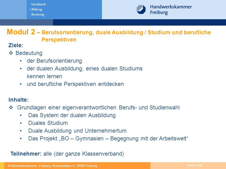 © Handwerkskammer Freiburg, Bismarckallee 6, 79098 Freiburg Armin Fink Modul 2 – Berufsorientierung, duale Ausbildung / Studium und berufliche Perspek