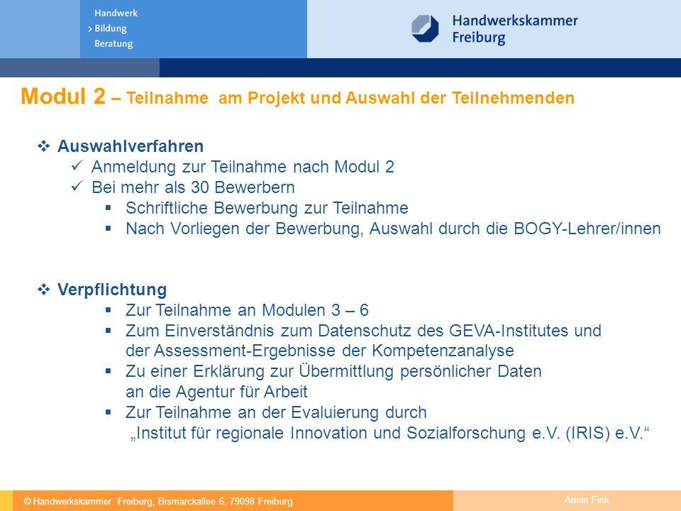© Handwerkskammer Freiburg, Bismarckallee 6, 79098 Freiburg Armin Fink Modul 2 – Teilnahme am Projekt und Auswahl der Teilnehmenden  Auswahlverfahren