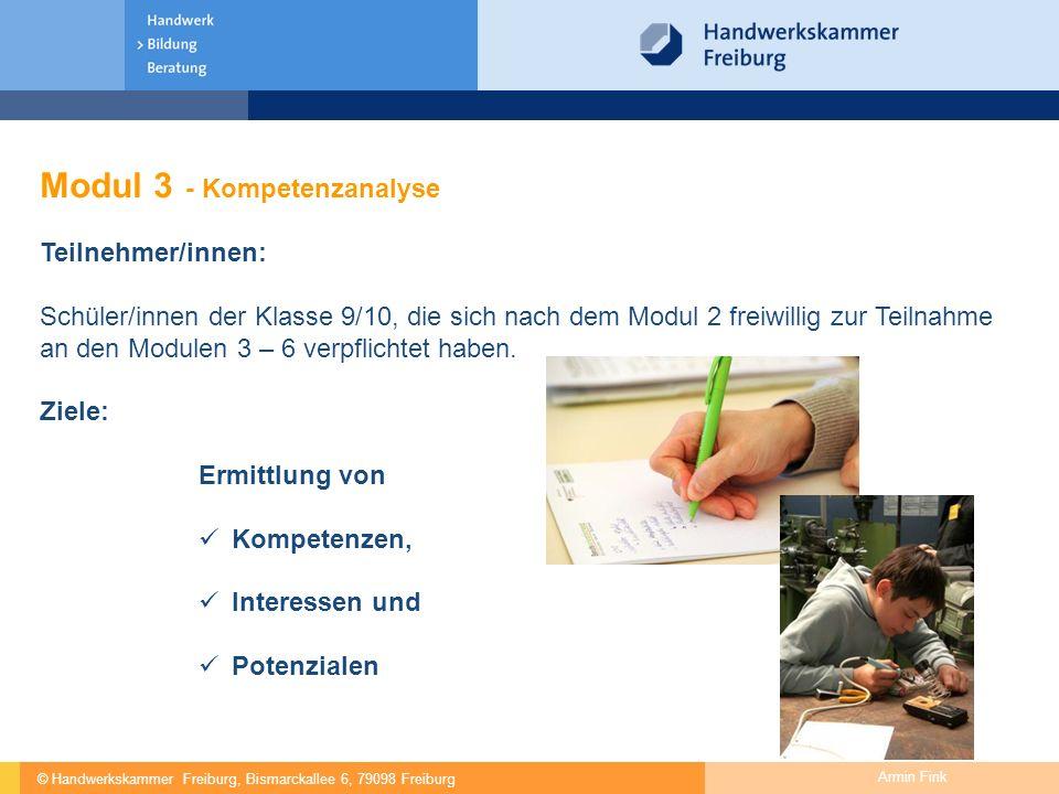 © Handwerkskammer Freiburg, Bismarckallee 6, 79098 Freiburg Armin Fink Modul 3 - Kompetenzanalyse Teilnehmer/innen: Schüler/innen der Klasse 9/10, die