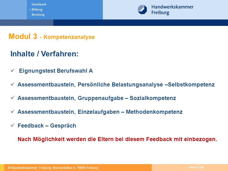 © Handwerkskammer Freiburg, Bismarckallee 6, 79098 Freiburg Armin Fink Modul 3 - Kompetenzanalyse Inhalte / Verfahren: Eignungstest Berufswahl A Asses