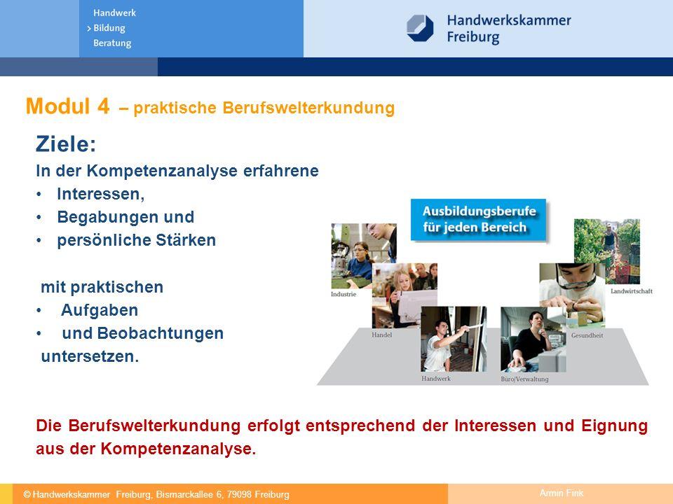 © Handwerkskammer Freiburg, Bismarckallee 6, 79098 Freiburg Armin Fink Modul 4 – praktische Berufswelterkundung Ziele: In der Kompetenzanalyse erfahre