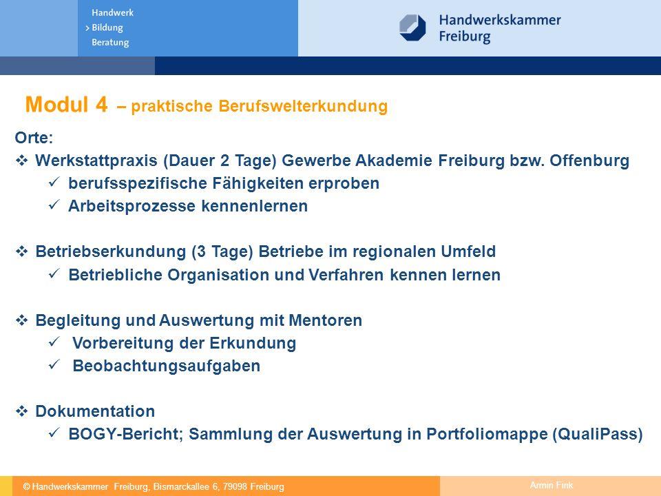 © Handwerkskammer Freiburg, Bismarckallee 6, 79098 Freiburg Armin Fink Modul 4 – praktische Berufswelterkundung Orte:  Werkstattpraxis (Dauer 2 Tage)
