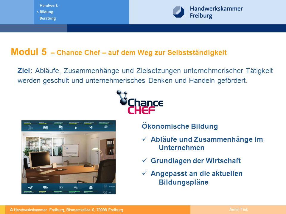 © Handwerkskammer Freiburg, Bismarckallee 6, 79098 Freiburg Armin Fink Modul 5 – Chance Chef – auf dem Weg zur Selbstständigkeit Ziel: Abläufe, Zusamm