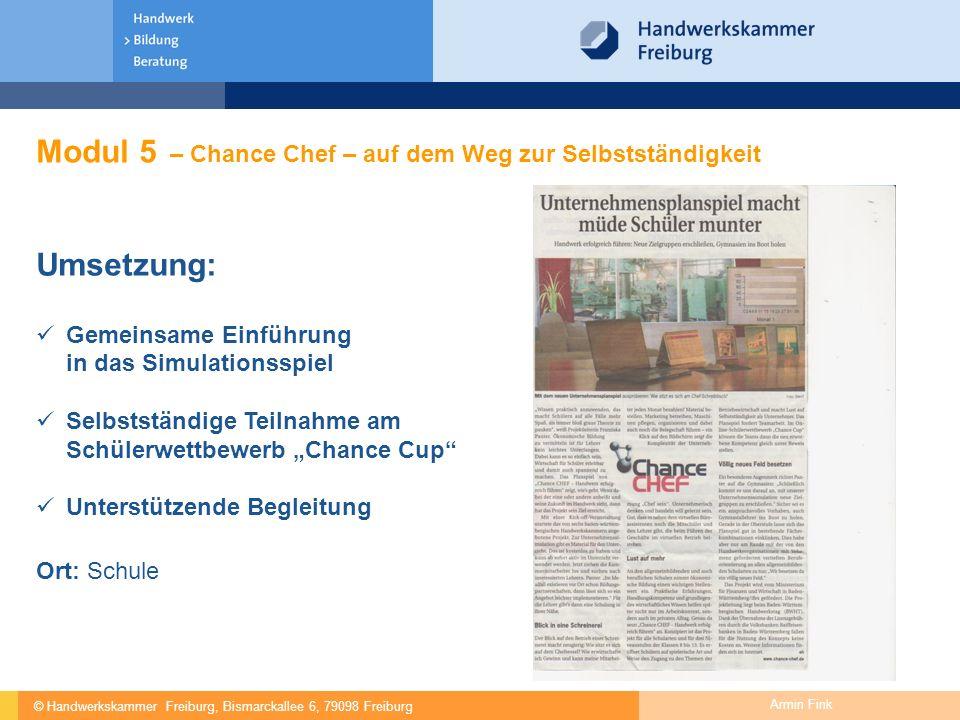 © Handwerkskammer Freiburg, Bismarckallee 6, 79098 Freiburg Armin Fink Modul 5 – Chance Chef – auf dem Weg zur Selbstständigkeit Umsetzung: Gemeinsame