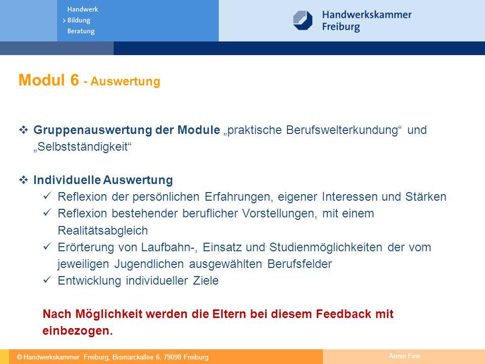 """© Handwerkskammer Freiburg, Bismarckallee 6, 79098 Freiburg Armin Fink Modul 6 - Auswertung  Gruppenauswertung der Module """"praktische Berufswelterkun"""