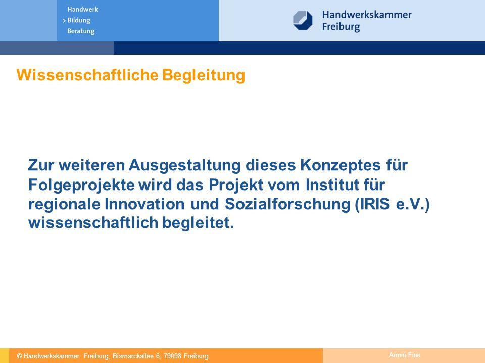 © Handwerkskammer Freiburg, Bismarckallee 6, 79098 Freiburg Armin Fink Wissenschaftliche Begleitung Zur weiteren Ausgestaltung dieses Konzeptes für Fo