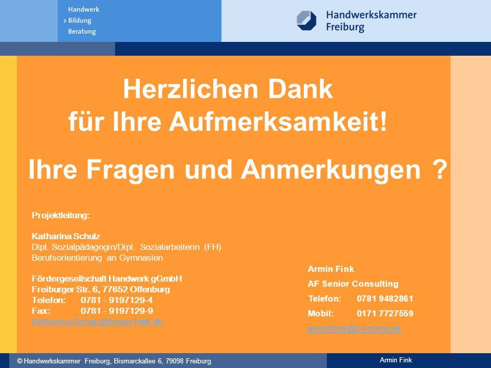 © Handwerkskammer Freiburg, Bismarckallee 6, 79098 Freiburg Armin Fink Herzlichen Dank für Ihre Aufmerksamkeit! Armin Fink AF Senior Consulting Telefo
