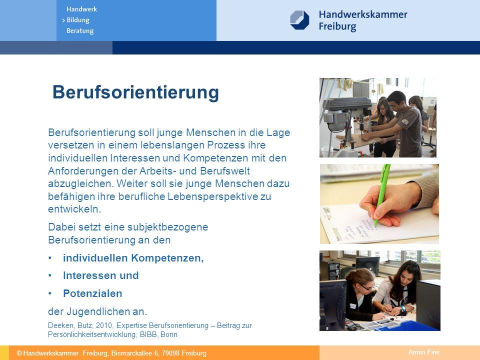 © Handwerkskammer Freiburg, Bismarckallee 6, 79098 Freiburg Armin Fink Berufsorientierung soll junge Menschen in die Lage versetzen in einem lebenslan