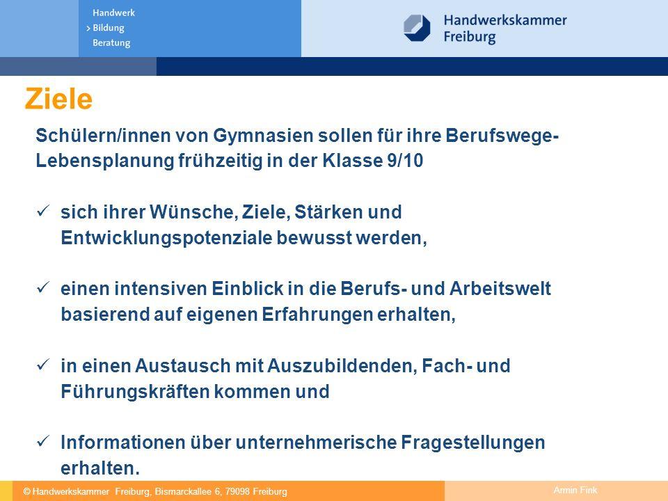 © Handwerkskammer Freiburg, Bismarckallee 6, 79098 Freiburg Armin Fink Ziele Schülern/innen von Gymnasien sollen für ihre Berufswege- Lebensplanung fr