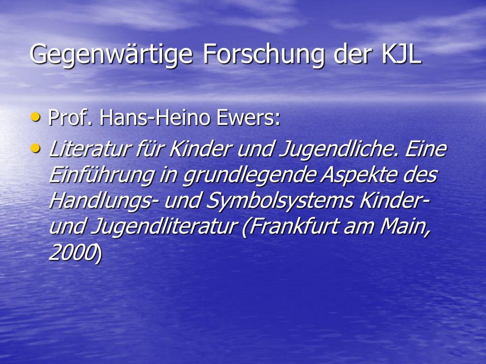 Gegenwärtige Forschung der KJL Prof. Hans-Heino Ewers: Prof. Hans-Heino Ewers: Literatur für Kinder und Jugendliche. Eine Einführung in grundlegende A