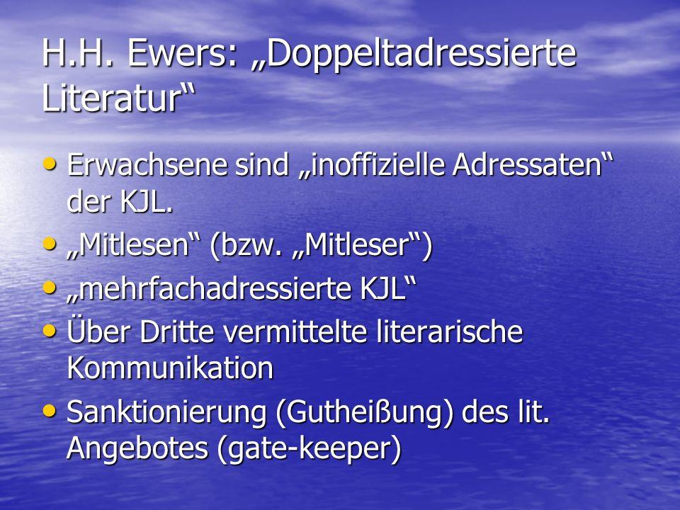 """H.H. Ewers: """"Doppeltadressierte Literatur"""" Erwachsene sind """"inoffizielle Adressaten"""" der KJL. Erwachsene sind """"inoffizielle Adressaten"""" der KJL. """"Mitl"""